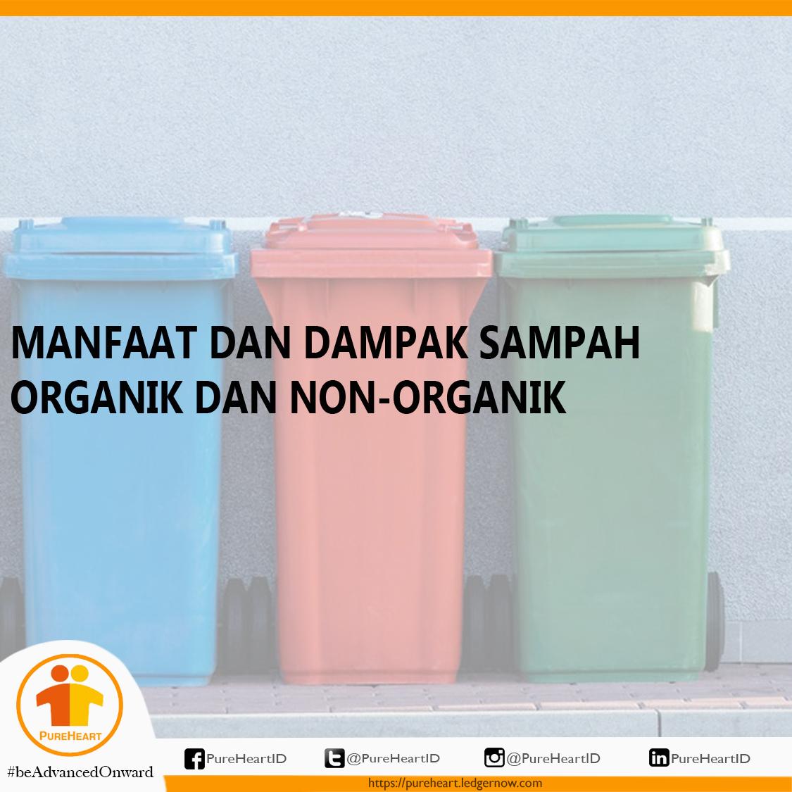 Manfaat Dan Dampak Dari Sampah Organik Dan Non Organik Pure Heart